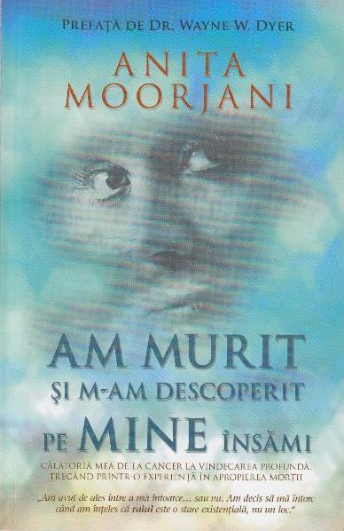 Anita Moorjani - Am murit si m-am descoperit pe mine insami