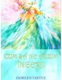 Doreen Virtue - Cum sa ne auzim ingerii