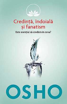 osho-vol-3-credinta-indoiala-fanatism-este-esential-sa-credem-in-ceva_1_produs