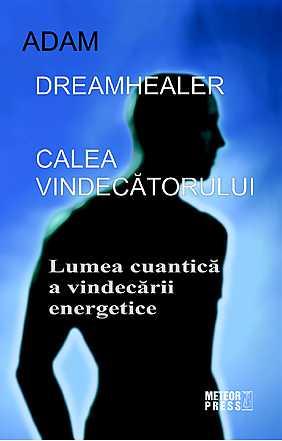 dreamhealer-calea-vindecatorului-lumea-cuantica-a-vindecarii-energetice_1_produs